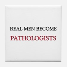 Real Men Become Pathologists Tile Coaster