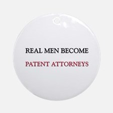 Real Men Become Patent Attorneys Ornament (Round)