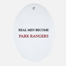 Real Men Become Park Rangers Oval Ornament