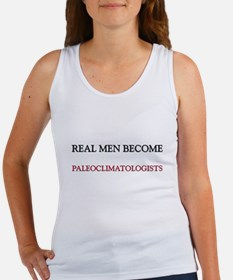 Real Men Become Paleoclimatologists Women's Tank T