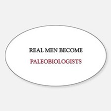 Real Men Become Paleobiologists Oval Decal