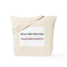 Real Men Become Paleobiologists Tote Bag