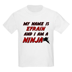 my name is efrain and i am a ninja T-Shirt