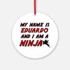 my name is eduardo and i am a ninja Ornament (Roun