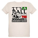 It's a ball thing- Soccer Organic Kids T-Shirt