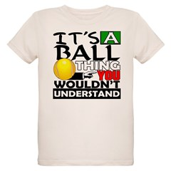 It's a ball thing- Tennis T-Shirt