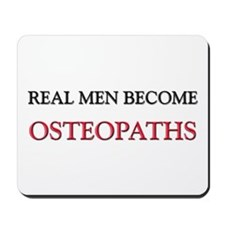 Real Men Become Osteopaths Mousepad