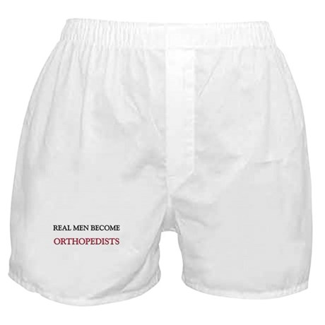 Real Men Become Orthopedists Boxer Shorts