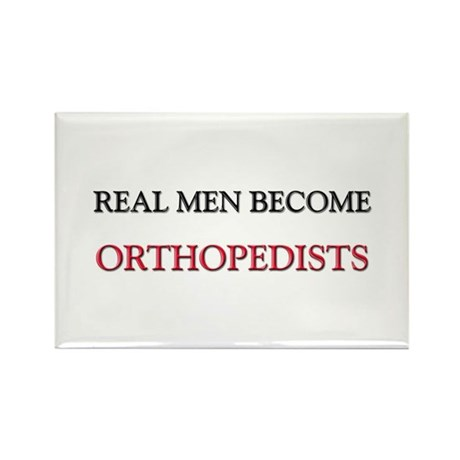 Real Men Become Orthopedists Rectangle Magnet
