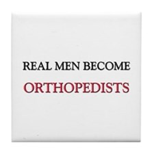 Real Men Become Orthopedists Tile Coaster