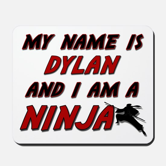 my name is dylan and i am a ninja Mousepad