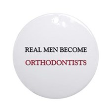 Real Men Become Orthodontists Ornament (Round)