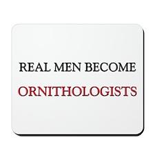 Real Men Become Ornithologists Mousepad