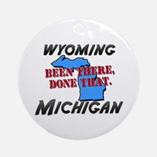 wyoming michigan - been there, done that Ornament