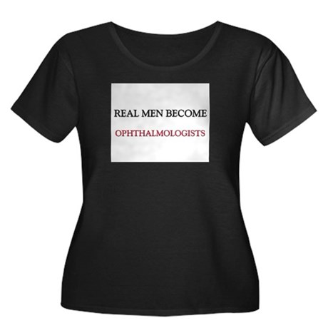 Real Men Become Ophthalmologists Women's Plus Size