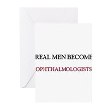 Real Men Become Ophthalmologists Greeting Cards (P