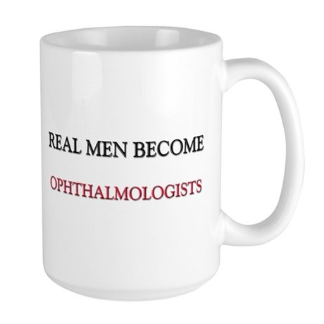 Real Men Become Ophthalmologists Large Mug