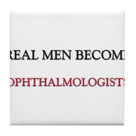 Real Men Become Ophthalmologists Tile Coaster