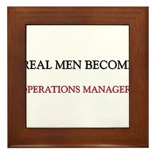 Real Men Become Operations Managers Framed Tile