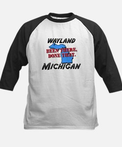 wayland michigan - been there, done that Tee