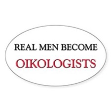 Real Men Become Oikologists Oval Decal
