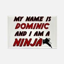 my name is dominic and i am a ninja Rectangle Magn