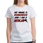 my name is domingo and i am a ninja Women's T-Shir