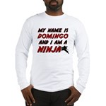 my name is domingo and i am a ninja Long Sleeve T-