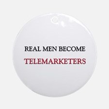 Real Men Become Telemarketers Ornament (Round)