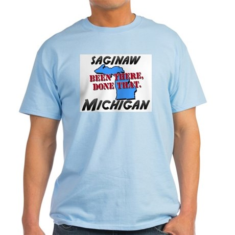 saginaw michigan - been there, done that Light T-S
