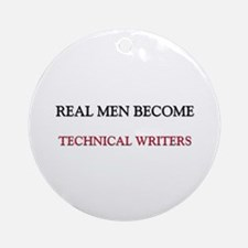 Real Men Become Technical Writers Ornament (Round)