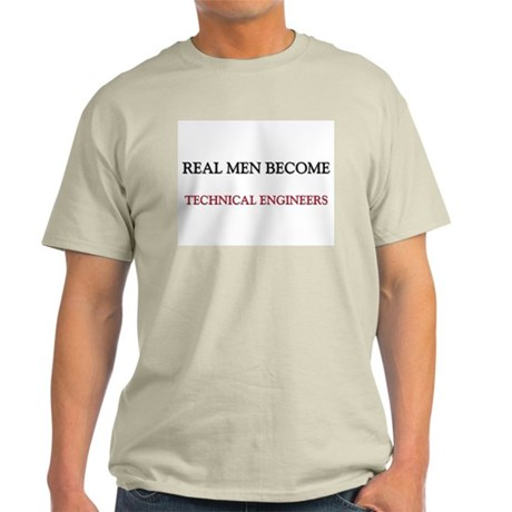 Real Men Become Technical Engineers Light T-Shirt