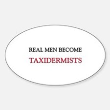 Real Men Become Taxidermists Oval Decal