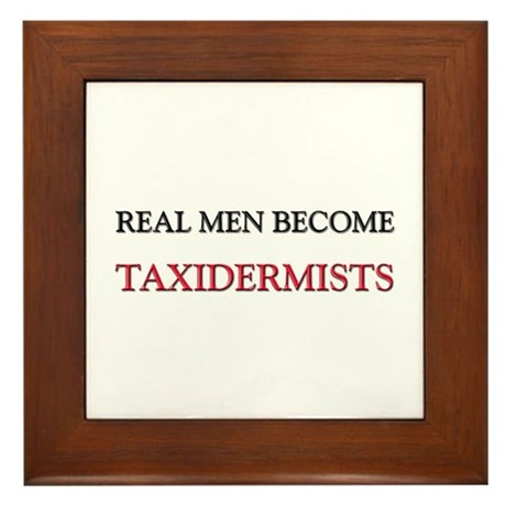 Real Men Become Taxidermists Framed Tile