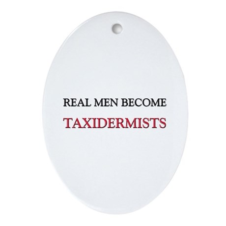 Real Men Become Taxidermists Oval Ornament