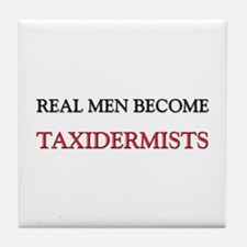Real Men Become Taxidermists Tile Coaster