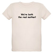 We're both the real mother! T-Shirt