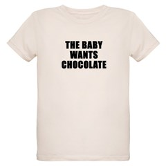 The baby wants chocolate T-Shirt