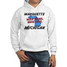 marquette michigan - been there, done that Hoodie