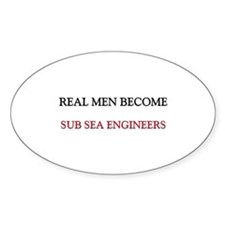 Real Men Become Sub Sea Engineers Oval Decal