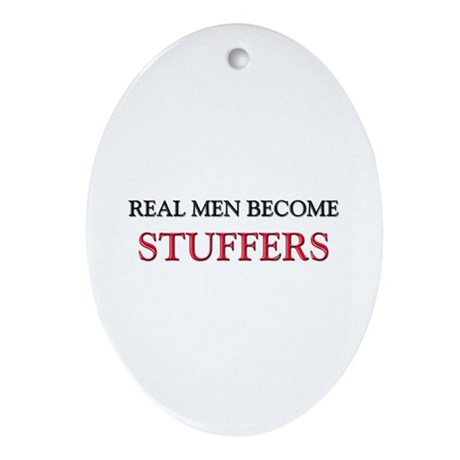 Real Men Become Stuffers Oval Ornament
