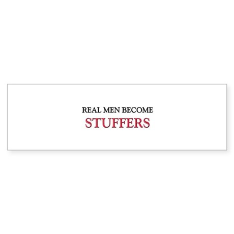 Real Men Become Stuffers Bumper Sticker