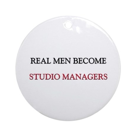 Real Men Become Studio Managers Ornament (Round)
