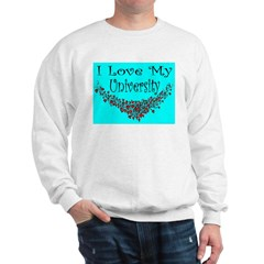 I Love My University Sweatshirt