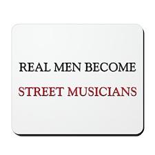 Real Men Become Street Musicians Mousepad