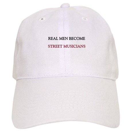 Real Men Become Street Musicians Cap
