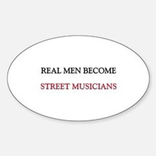 Real Men Become Street Musicians Oval Decal