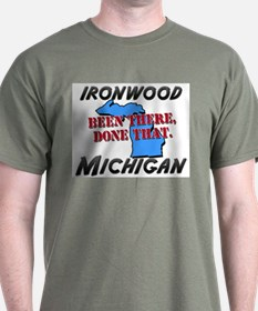 ironwood michigan - been there, done that T-Shirt