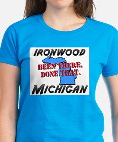 ironwood michigan - been there, done that Tee