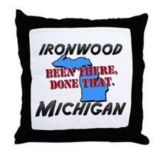 ironwood michigan - been there, done that Throw Pi